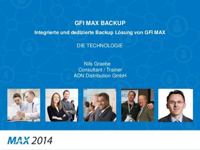GFI MAX BACKUP Nils Graebe Consultant / Trainer ADN Distribution GmbH Integrierte und dedizierte Backup Lösung von GFI MAX...