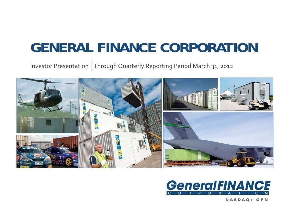 GENERAL FINANCE CORPORATIONInvestorPresentationThroughQuarterlyReportingPeriodMarch31,2012                     ...