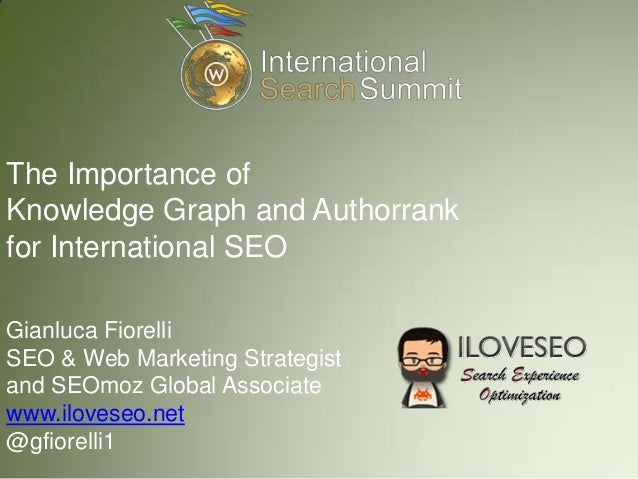 The Importance ofKnowledge Graph and Authorrankfor International SEOGianluca FiorelliSEO & Web Marketing Strategistand SEO...