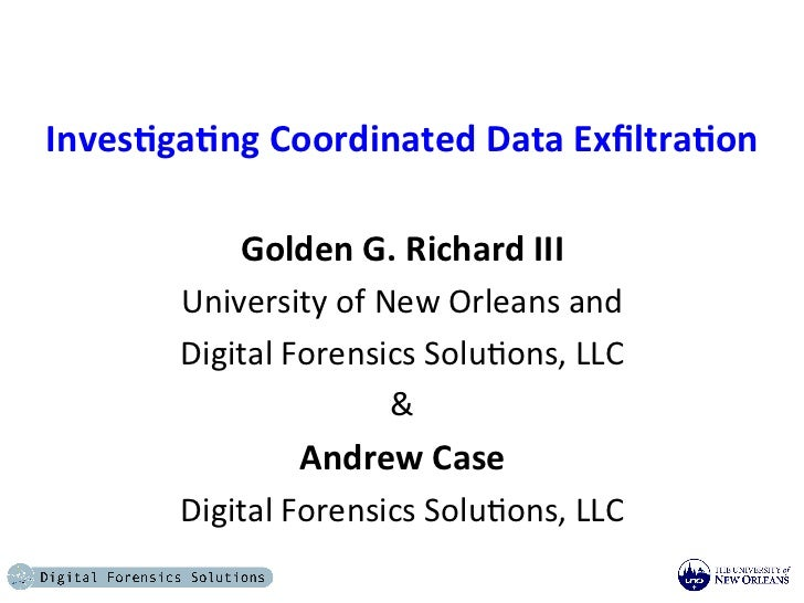 Inves&ga&ng	  Coordinated	  Data	  Exfiltra&on	                             	                 Golden	  G.	  Richard	  III	 ...