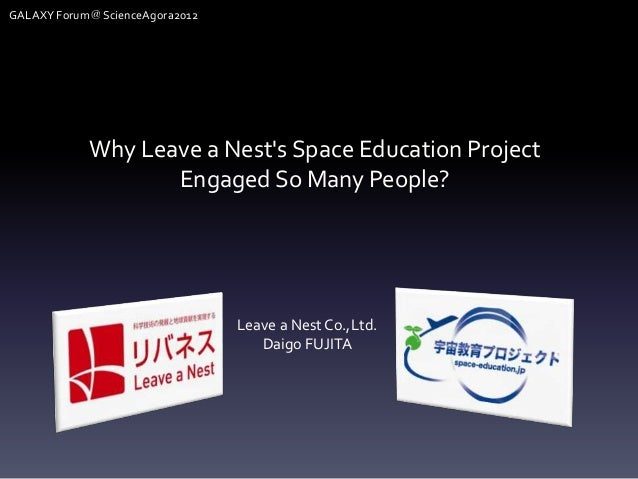 GALAXY Forum@ScienceAgora2012            Why Leave a Nests Space Education Project                   Engaged So Many Peopl...