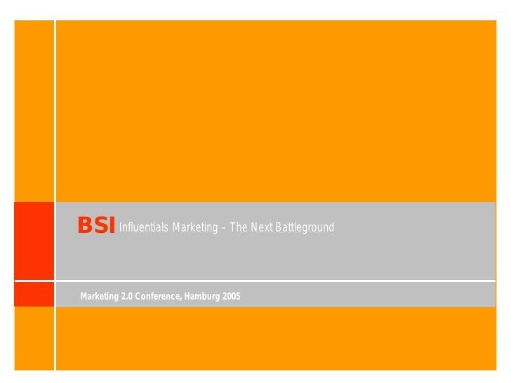 BSI Influentials Marketing – The Next Battleground  Marketing 2.0 Conference, Hamburg 2005