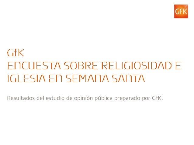 Resultados del estudio de opinión pública preparado por GfK.© GfK 2012 | Marzo                                             1