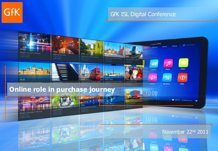 GfK ISL Digital ConferenceOnline role in purchase journey                                                 November 22nd 2011