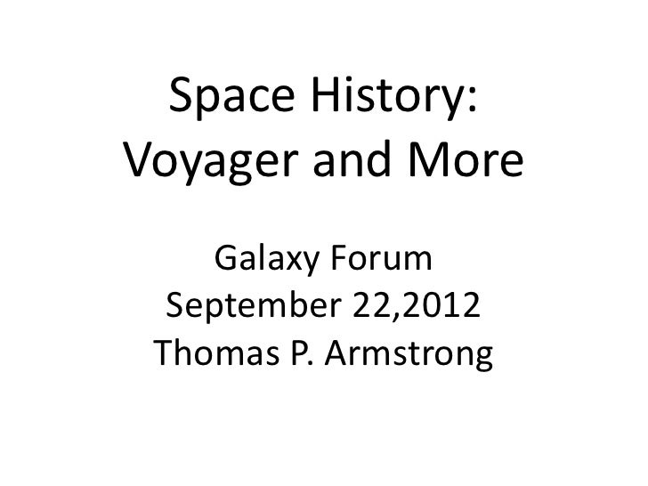 Space History:Voyager and More    Galaxy Forum  September 22,2012 Thomas P. Armstrong