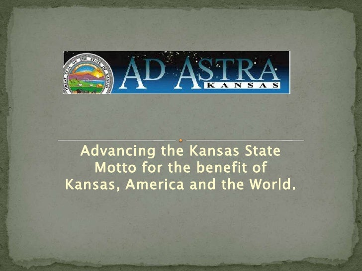 Advancing the Kansas State Motto for the benefit of Kansas, America and the World.<br />