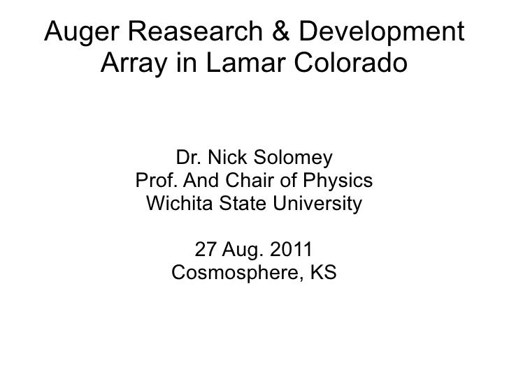Auger Reasearch & Development   Array in Lamar Colorado           Dr. Nick Solomey      Prof. And Chair of Physics       W...