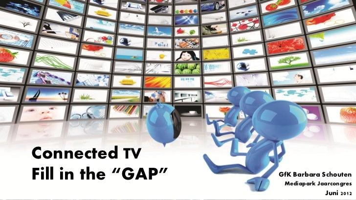 """Connected TVFill in the """"GAP""""   GfK Barbara Schouten                     Mediapark Jaarcongres                            ..."""