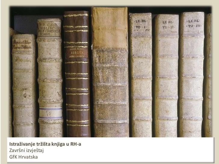 GfK – Centar za istraživane tržišta   Istraživanje tržišta knjiga u RH-a   Prosinac 2011/Siječanj 2012                  Cl...