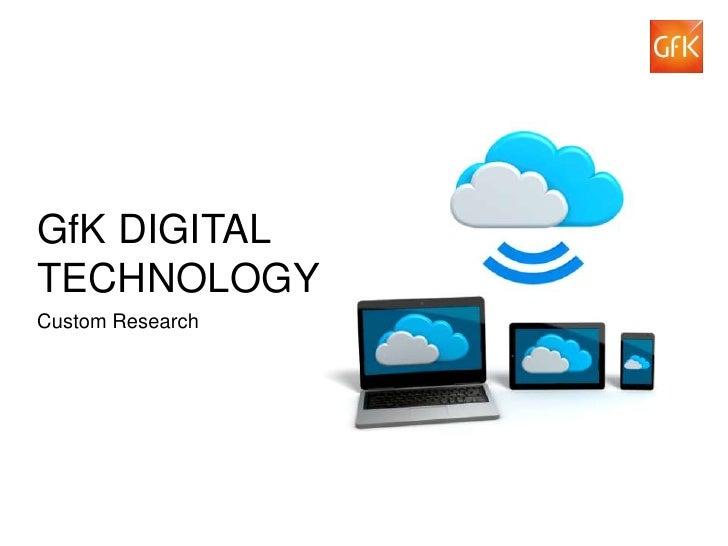 GfK DIGITAL   TECHNOLOGY   Custom Research© GfK 2012 | GfK Digital Technology |   1