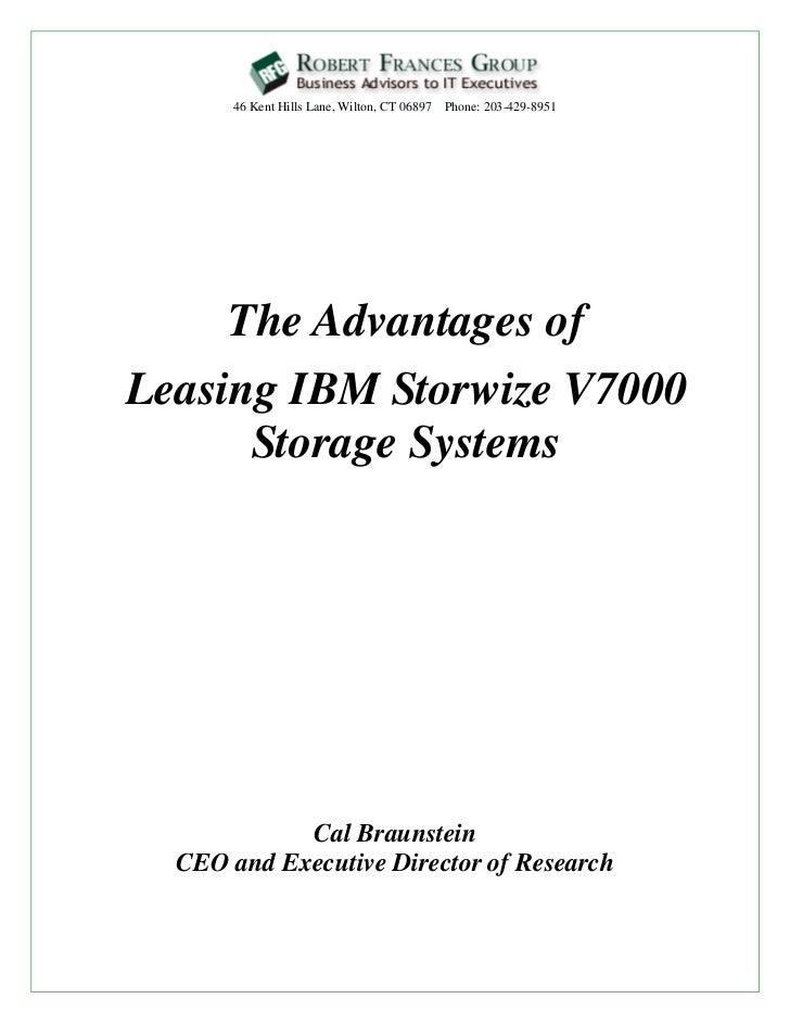 46 Kent Hills Lane, Wilton, CT 06897 Phone: 203-429-8951     The Advantages ofLeasing IBM Storwize V7000      Storage Syst...