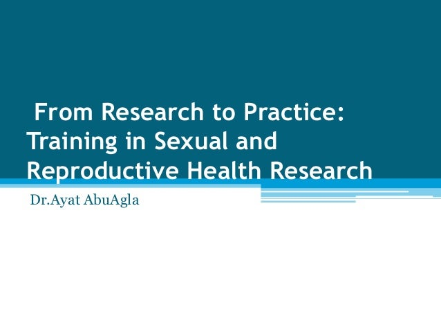 From Research to Practice:Training in Sexual andReproductive Health ResearchDr.Ayat AbuAgla
