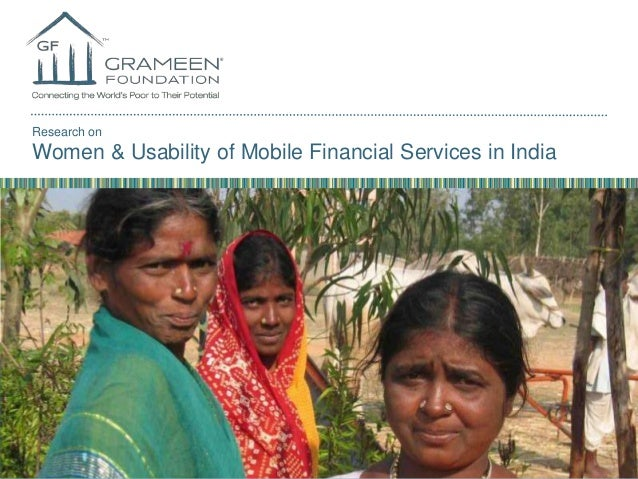 Research on  Women & Usability of Mobile Financial Services in India  GRAMEENFOUNDATION.ORG  Research on Women & Usability...