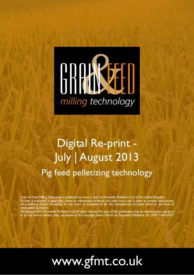 Digital Re-print - July | August 2013 Pig feed pelletizing technology www.gfmt.co.uk Grain & Feed MillingTechnology is pub...