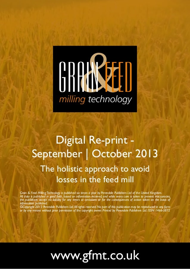 Digital Re-print September | October 2013 The holistic approach to avoid losses in the feed mill Grain & Feed Milling Tech...