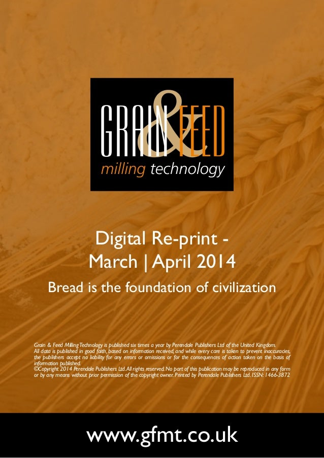 Digital Re-print - March | April 2014 Bread is the foundation of civilization www.gfmt.co.uk Grain & Feed MillingTechnolog...