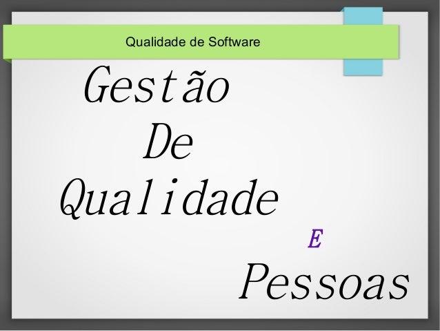 Qualidade de Software  Gestão  De  Qualidade  E  Pessoas