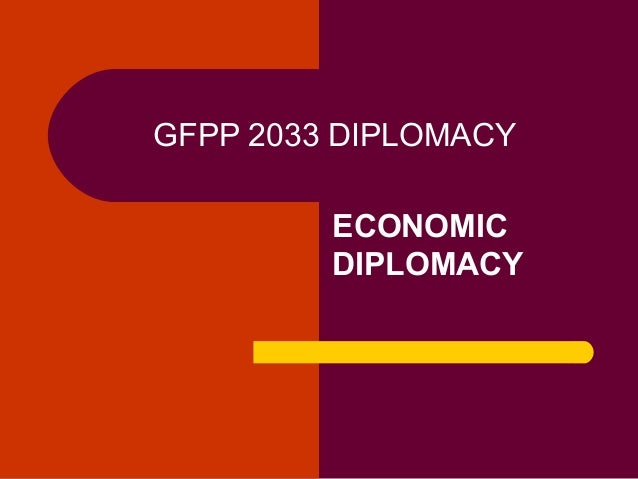 economic diplomacy Abstract this paper discusses the mutations of economic diplomacy in a post-modern environment where traditional state-to-state diplomacy is being fragmented.
