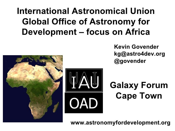 International Astronomical Union Global Office of Astronomy for Development – focus on Africa Kevin Govender [email_addres...