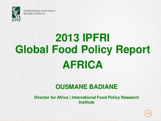2013 IPFRI Global Food Policy Report AFRICA OUSMANE BADIANE Director for Africa | International Food Policy Research Insti...