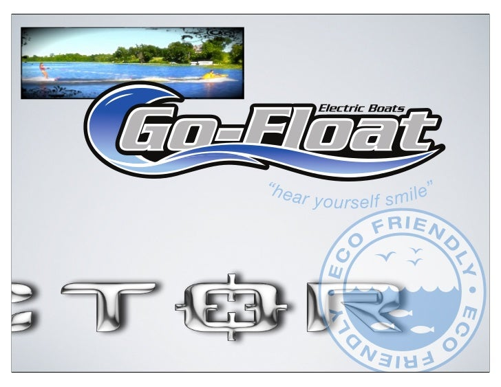 """WHY GO FLOAT?• It's   electric- A very hot media topic• Unique     products without like competition• """"Green"""" branding• Br..."""