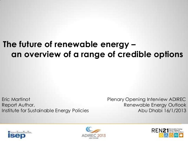 The future of renewable energy – an overview of a range of credible options  Eric Martinot Report Author, Institute for Su...