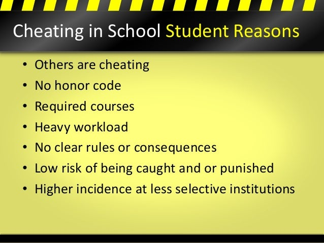Cheating in School Student Reasons • Others are cheating • No honor code • Required courses • Heavy workload • No clear ru...