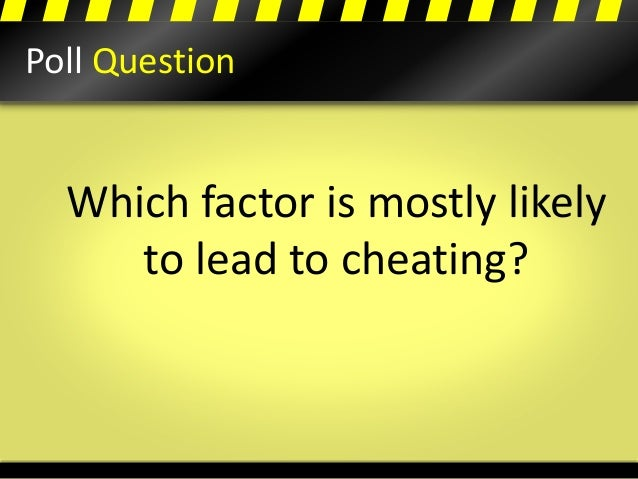 Poll Question Which factor is mostly likely to lead to cheating?
