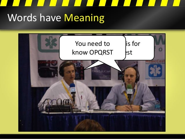 """Words have Meaning The patient cheated death Know this for the test Use the """"Clock"""" method You need to know OPQRST"""