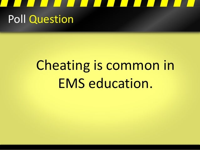 Poll Question Cheating is common in EMS education.