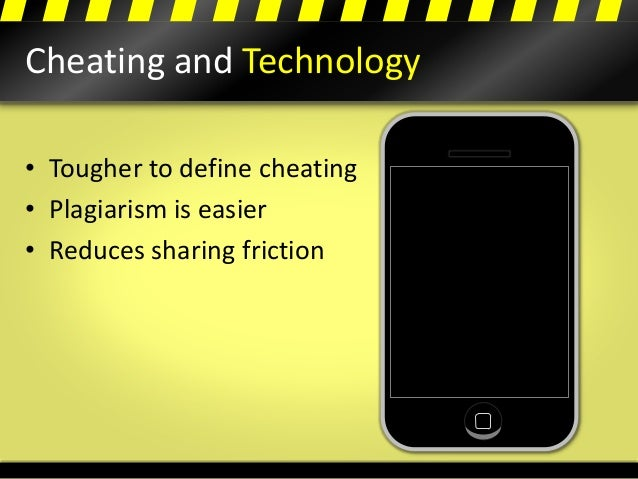 Cheating and Technology • Tougher to define cheating • Plagiarism is easier • Reduces sharing friction
