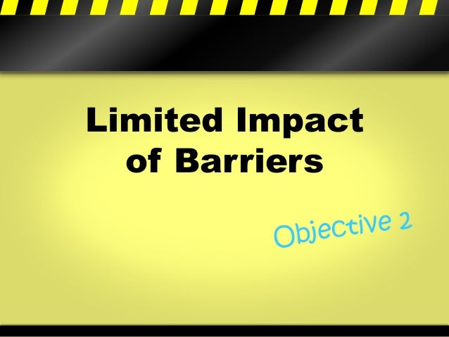 Limited Impact of Barriers