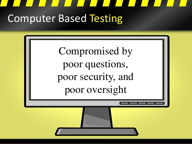 Computer Based Testing Compromised by poor questions, poor security, and poor oversight