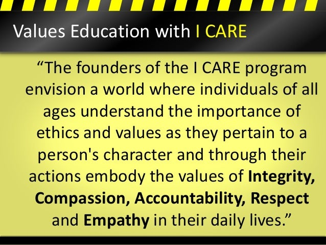 """Values Education with I CARE """"The founders of the I CARE program envision a world where individuals of all ages understand..."""