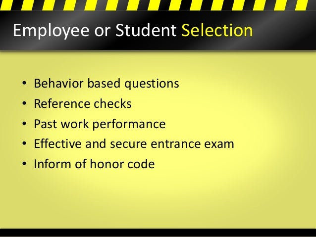 Employee or Student Selection • Behavior based questions • Reference checks • Past work performance • Effective and secure...