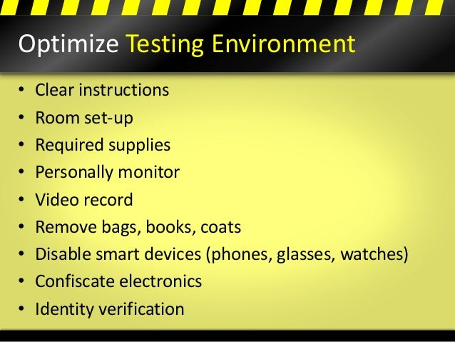 Optimize Testing Environment • Clear instructions • Room set-up • Required supplies • Personally monitor • Video record • ...