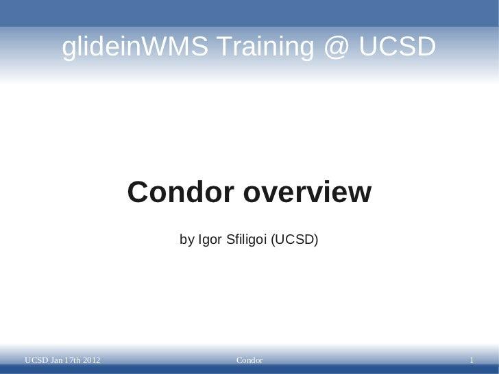 glideinWMS Training @ UCSD                     Condor overview                        by Igor Sfiligoi (UCSD)UCSD Jan 17th...