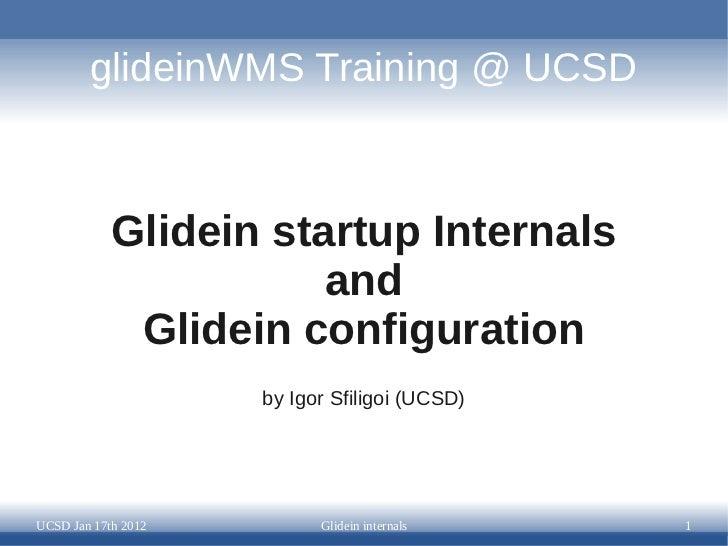 glideinWMS Training @ UCSD            Glidein startup Internals                       and             Glidein configuratio...
