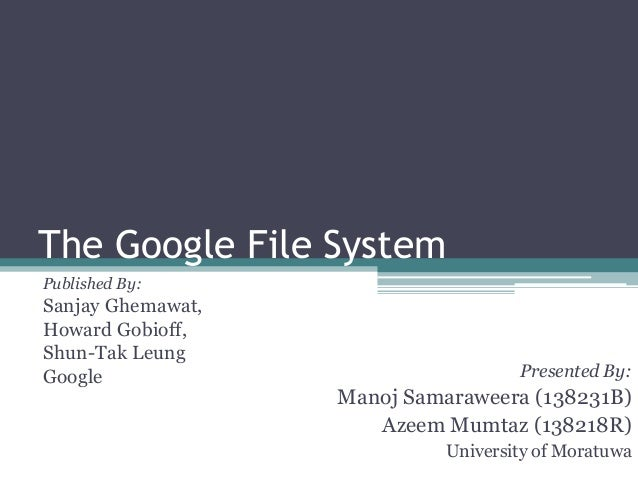 The Google File SystemPublished By:Sanjay Ghemawat,Howard Gobioff,Shun-Tak LeungGoogle                              Presen...