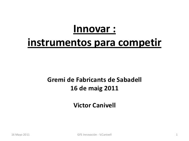 Innovar :          instrumentos para competir               Gremi de Fabricants de Sabadell                      16 de mai...