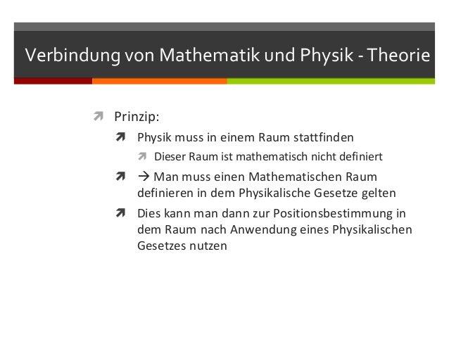 Verbindung von Mathematik und Physik - Theorie        Prinzip:           Physik muss in einem Raum stattfinden          ...