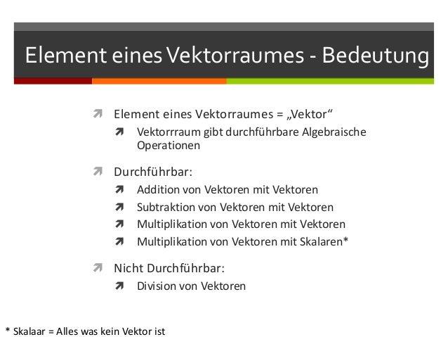"""Element eines Vektorraumes - Bedeutung                     Element eines Vektorraumes = """"Vektor""""                       V..."""