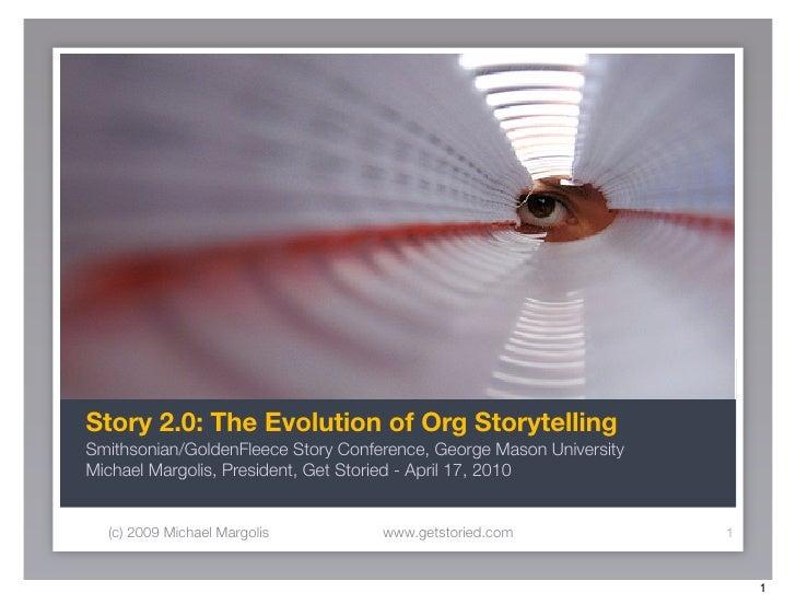 Story 2.0: The Evolution of Org Storytelling Smithsonian/GoldenFleece Story Conference, George Mason University Michael Ma...