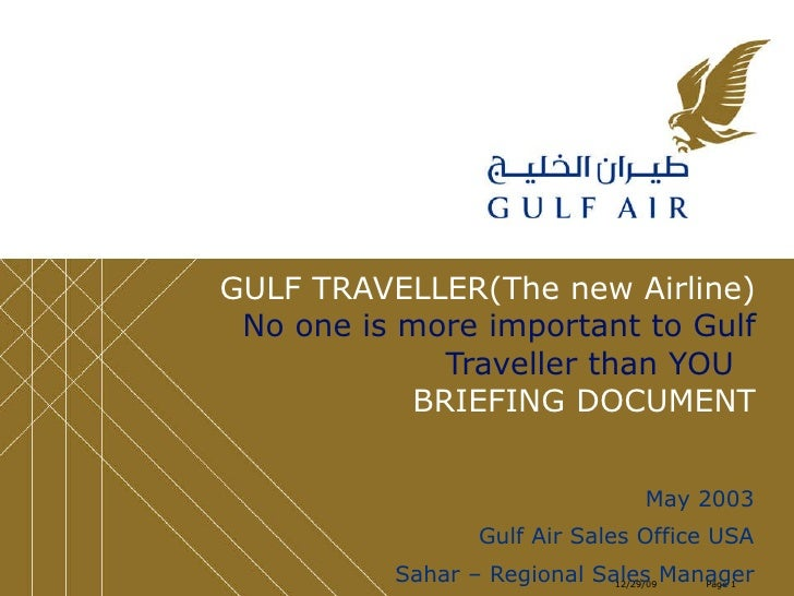 GULF TRAVELLER(The new Airline)   No one is more important to Gulf Traveller than YOU  BRIEFING DOCUMENT May 2003 Gulf Air...