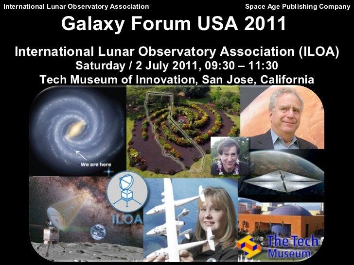 International Lunar Observatory Association   Space Age Publishing Company                Galaxy Forum USA 2011   Internat...