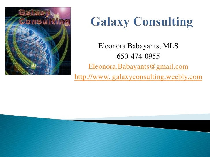 Galaxy Consulting<br />Eleonora Babayants, MLS<br />650-474-0955<br />Eleonora.Babayants@gmail.com<br />http://www. galaxy...