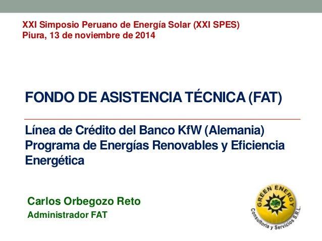 FONDO DE ASISTENCIA TÉCNICA (FAT) Línea de Crédito del Banco KfW (Alemania) Programa de Energías Renovables y Eficiencia E...