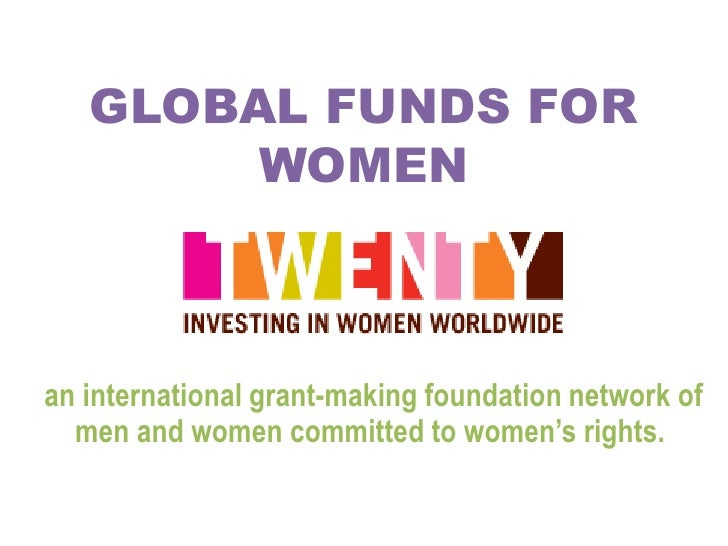 GLOBAL FUNDS FOR WOMEN<br />an international grant-making foundation network of men and women committed to women's rights....