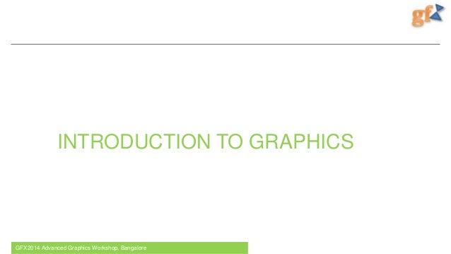 INTRODUCTION TO GRAPHICS GFX2014 Advanced Graphics Workshop, Bangalore 1