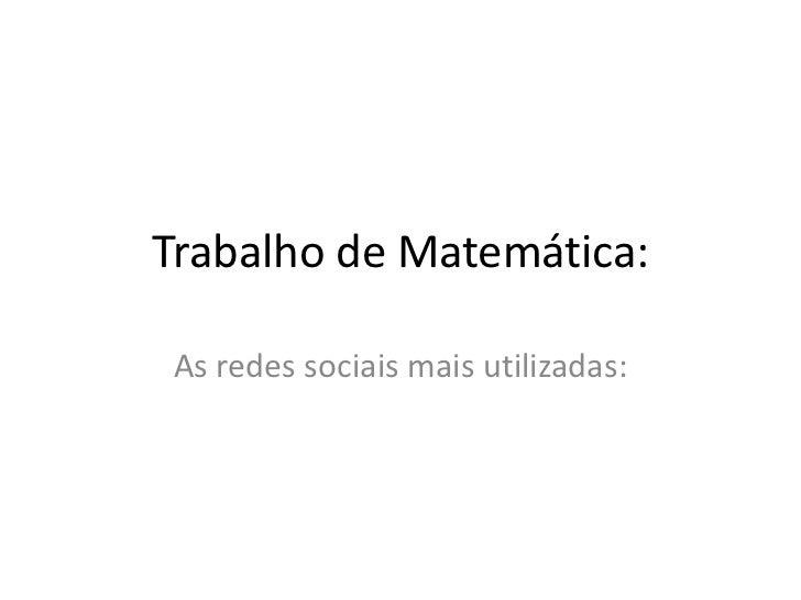 Trabalho de Matemática:As redes sociais mais utilizadas: